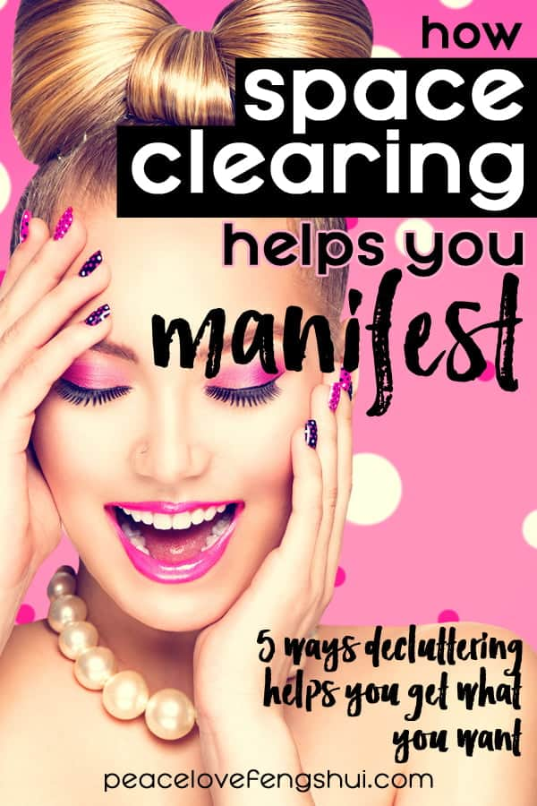 how space clearing helps you manifest what you want