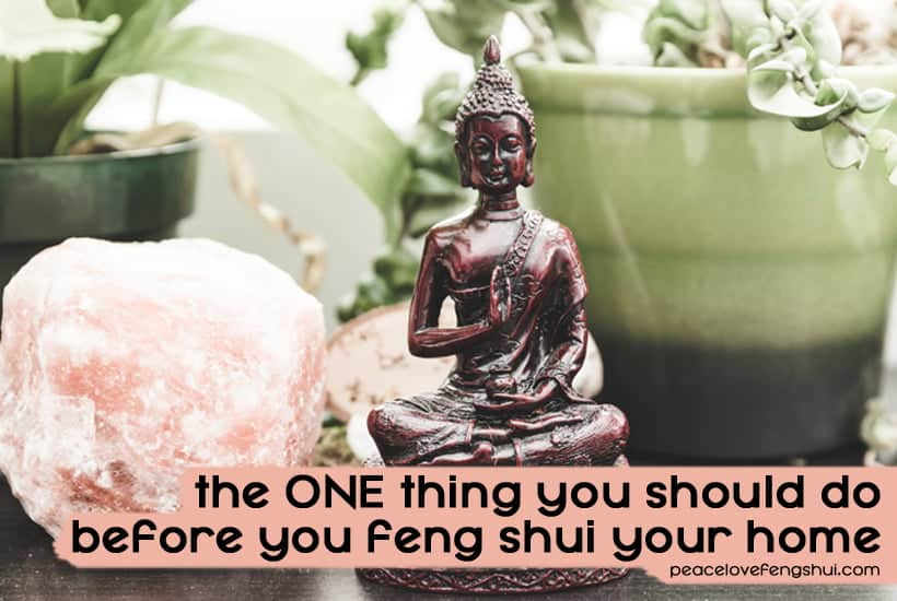 the ONE thing you should do before you feng shui your home (especially if you don't know where to start)