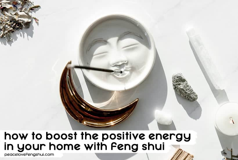 how to boost the positive energy in your home with feng shui - 10 easy tips!
