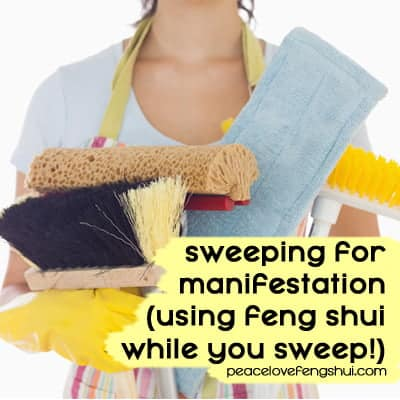 how to use feng shui while you sweep and manifest your intentions more quickly
