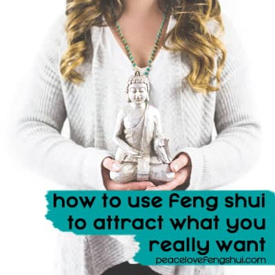 how to use feng shui to attract what you really want