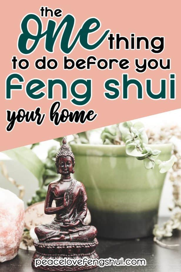 what's the one thing you should do before you feng shui in order to get the best results